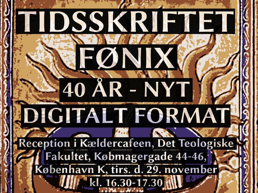 Fønix inviterer til lancering af nyt digitalt format og fejring af tidsskriftets 40 års jubilæum. Kældercafeen, Det Teologiske Fakultet, Købmagergade 44-46, København K, tirsdag d. 29. november kl. 16.30-18.00.