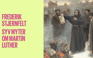 Lutherstrid – gerne! Anmeldelse af Frederik Stjernfelt, Syv myter om Martin Luther