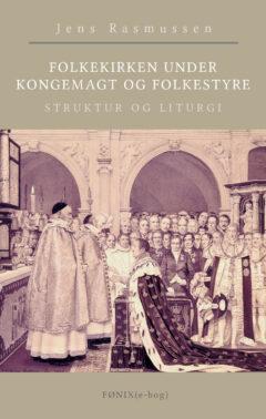Folkekirken under kongemagt og folkestyre. Struktur og liturgi (e-bog)