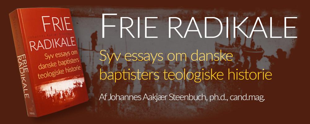 Frie radikale - syv essays om danske baptisters teologiske historie